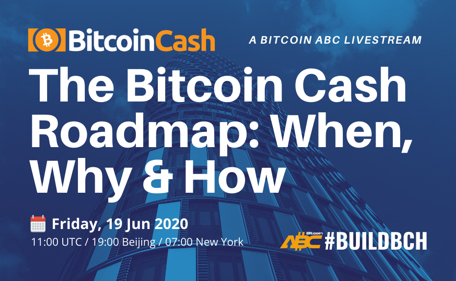 The Bitcoin Cash Roadmap: When, Why & How: A Bitcoin ABC Livestream Fri 19 Jun 11:00 UTC
